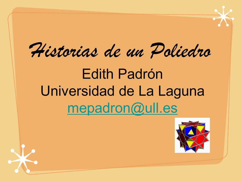 Historias de un Poliedro Edith Padrón Universidad de La Laguna mepadron@ull.es