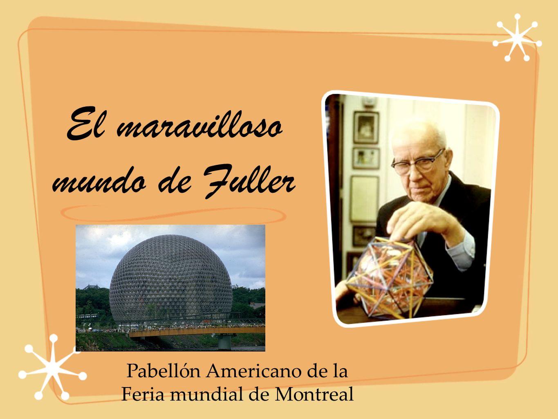 El maravilloso mundo de Fuller Pabellón Americano de la Feria mundial de Montreal