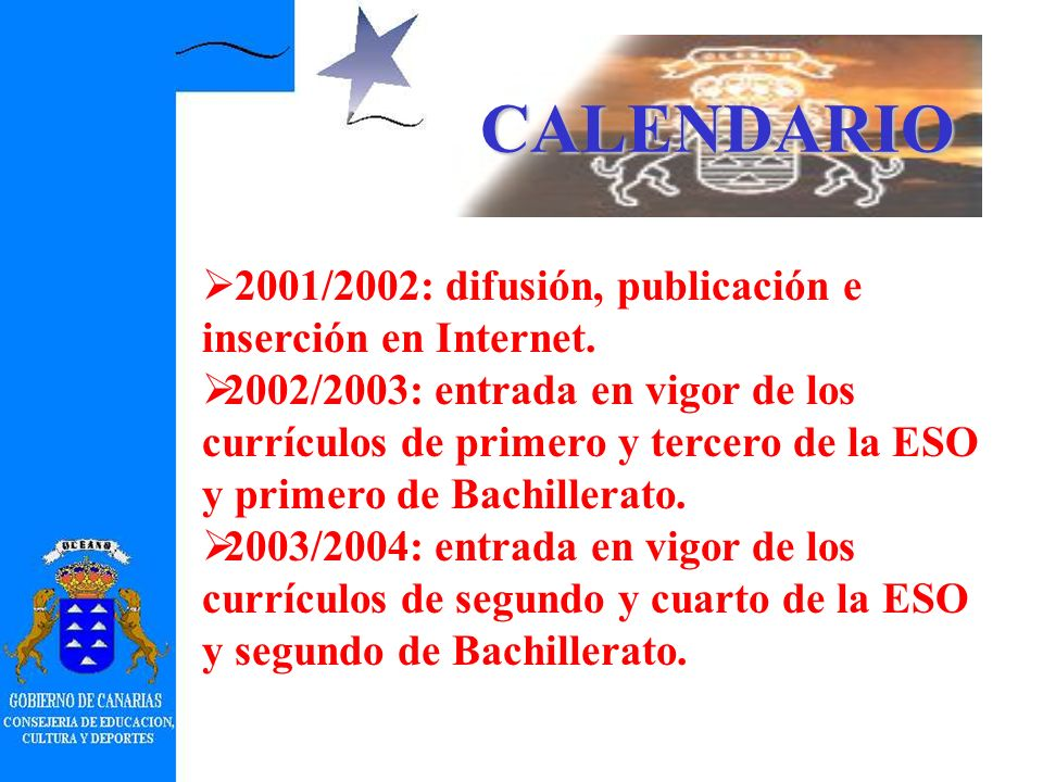 CURRÍCULOS (Próxima publicación en el BOC) Los últimos borradores de los currículos de la Comunidad Autónoma de Canarias se encuentran desde el 1 de marzo de 2002 en las siguientes direcciones de Internet: http://nti.educa.rcanaria.es/curriculo2001 (acceso directo).