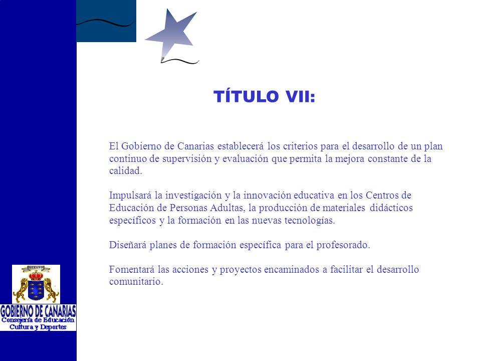 TÍTULO VI: El Gobierno de Canarias facilitará que las distintas organizaciones que impartan Educación y Formación Permanente de Personas Adultas en un