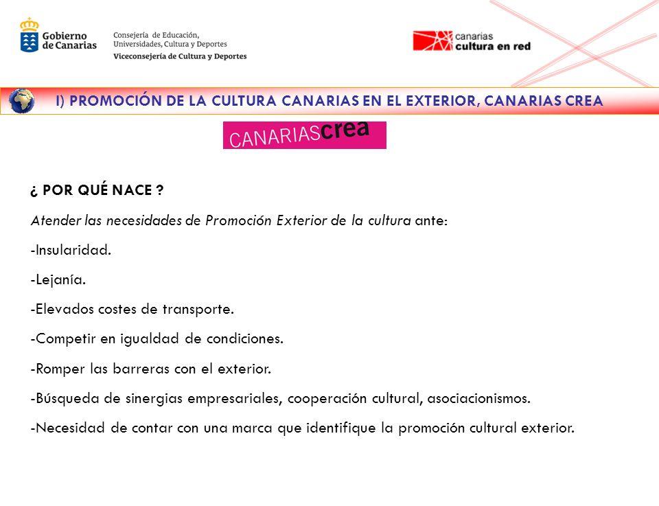 I) PROMOCIÓN DE LA CULTURA CANARIAS EN EL EXTERIOR, CANARIAS CREA ¿ POR QUÉ NACE .