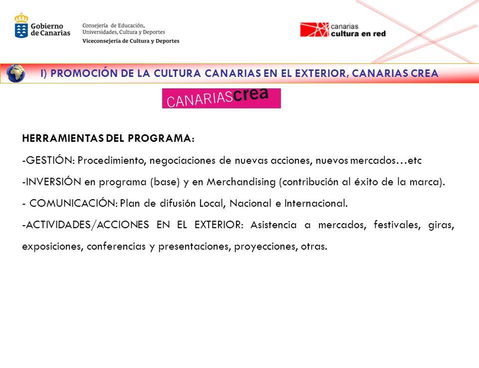 I) PROMOCIÓN DE LA CULTURA CANARIAS EN EL EXTERIOR, CANARIAS CREA AVANCES DEL PROGRAMA: Firma de Acuerdos, Convenios, Plataformas, nuevos mercados.