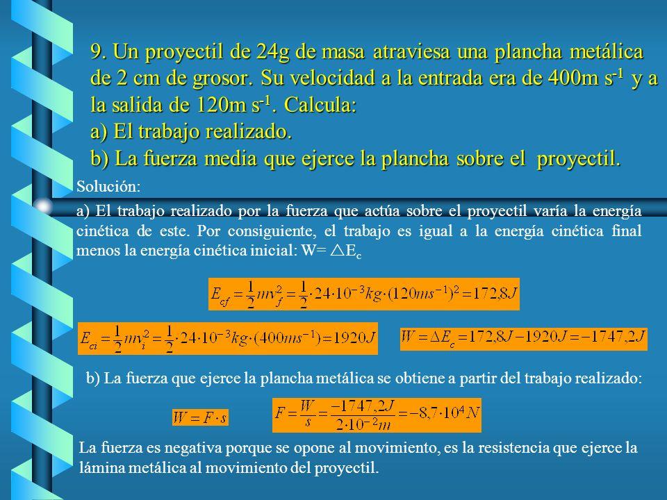 8. Para elevar un cuerpo con una velocidad constante de 1,5 m s -1 se necesita un motor de 2 CV de potencia. ¿Cuál es el peso del cuerpo? Solución: Pa