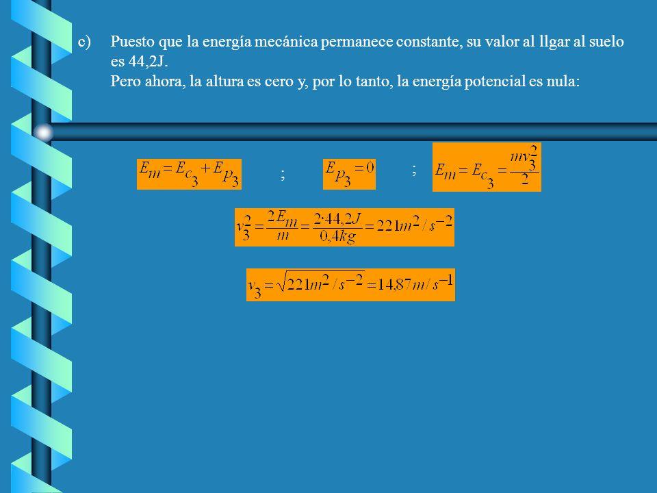 b)Dado que la energía mecánica se conserva, la energía mecánica en cualquier punto será siempre 44,2J. La energía potencial gravitatoria a una altura