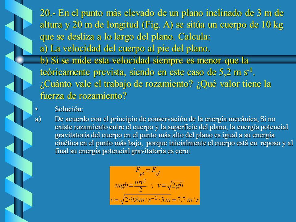 b)La energía mecánica inicial es la suma de la energía potencial elástica Toda esta energía se convierte en energía potencial gravitatoria del cuerpo