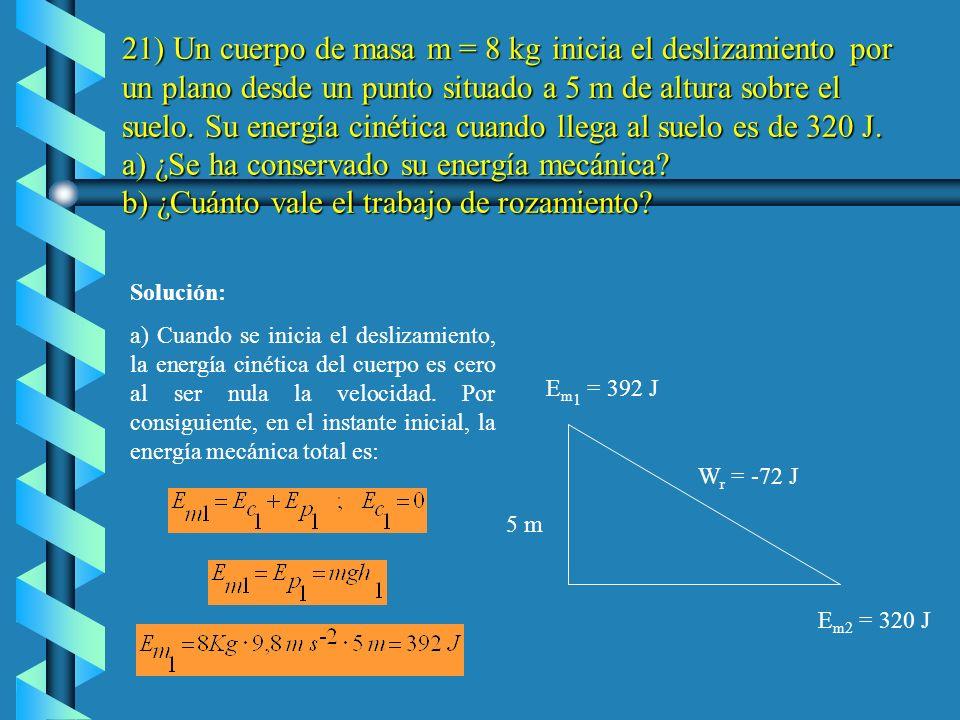 b) La velocidad real es menor, en este caso 5, 2 m s -1, porque la fuerza de rozamiento, que siempre se opone al movimiento, realiza un trabajo negati