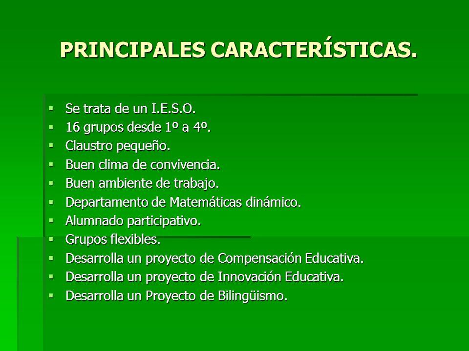 PRINCIPALES CARACTERÍSTICAS. Se trata de un I.E.S.O. Se trata de un I.E.S.O. 16 grupos desde 1º a 4º. 16 grupos desde 1º a 4º. Claustro pequeño. Claus