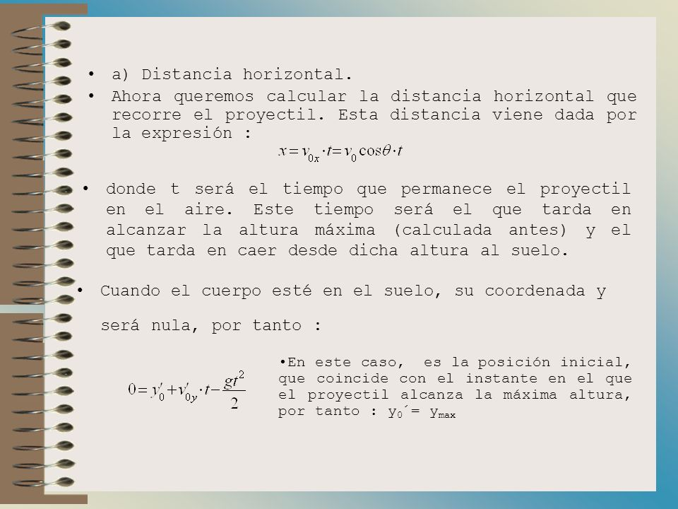a) Distancia horizontal.Ahora queremos calcular la distancia horizontal que recorre el proyectil.
