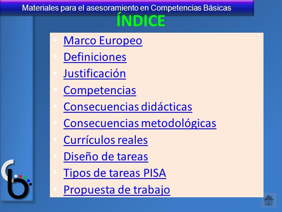 Materiales para el asesoramiento en Competencias Básicas ÍNDICE Marco Europeo Definiciones Justificación Competencias Consecuencias didácticas Consecu