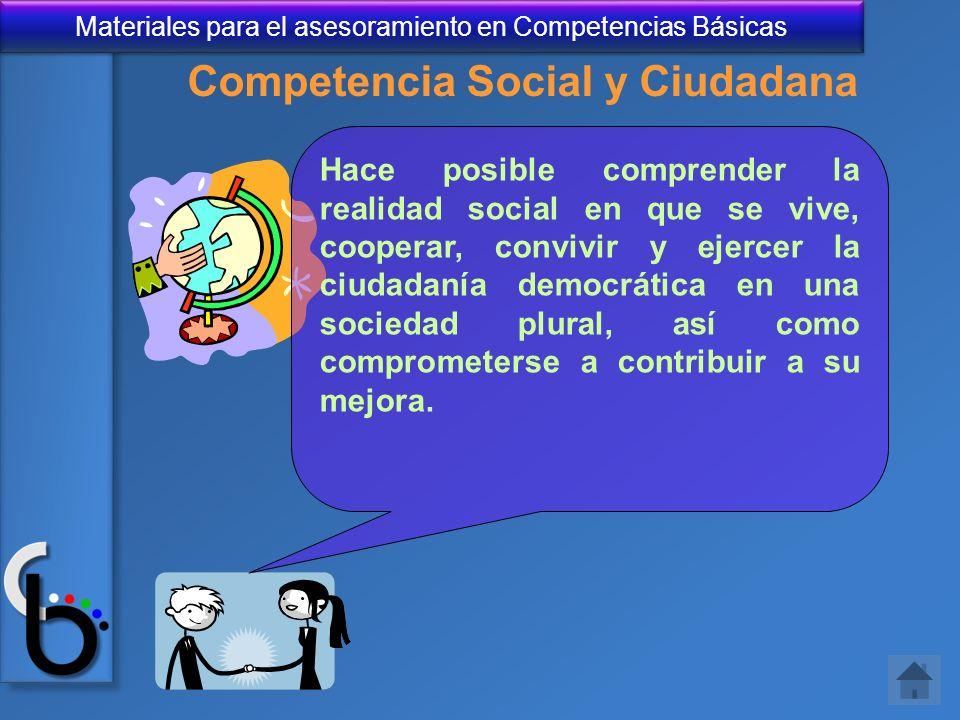 Materiales para el asesoramiento en Competencias Básicas Hace posible comprender la realidad social en que se vive, cooperar, convivir y ejercer la ci
