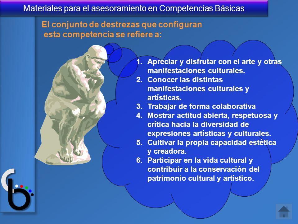 Materiales para el asesoramiento en Competencias Básicas El conjunto de destrezas que configuran esta competencia se refiere a: 1.Apreciar y disfrutar