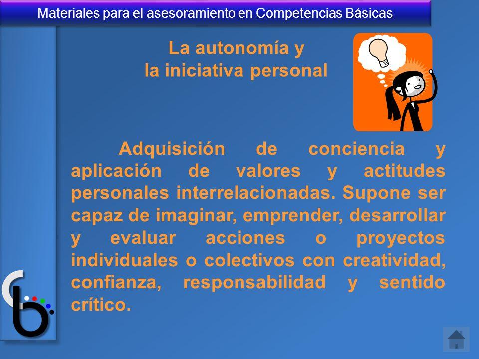 Materiales para el asesoramiento en Competencias Básicas La autonomía y la iniciativa personal Adquisición de conciencia y aplicación de valores y act