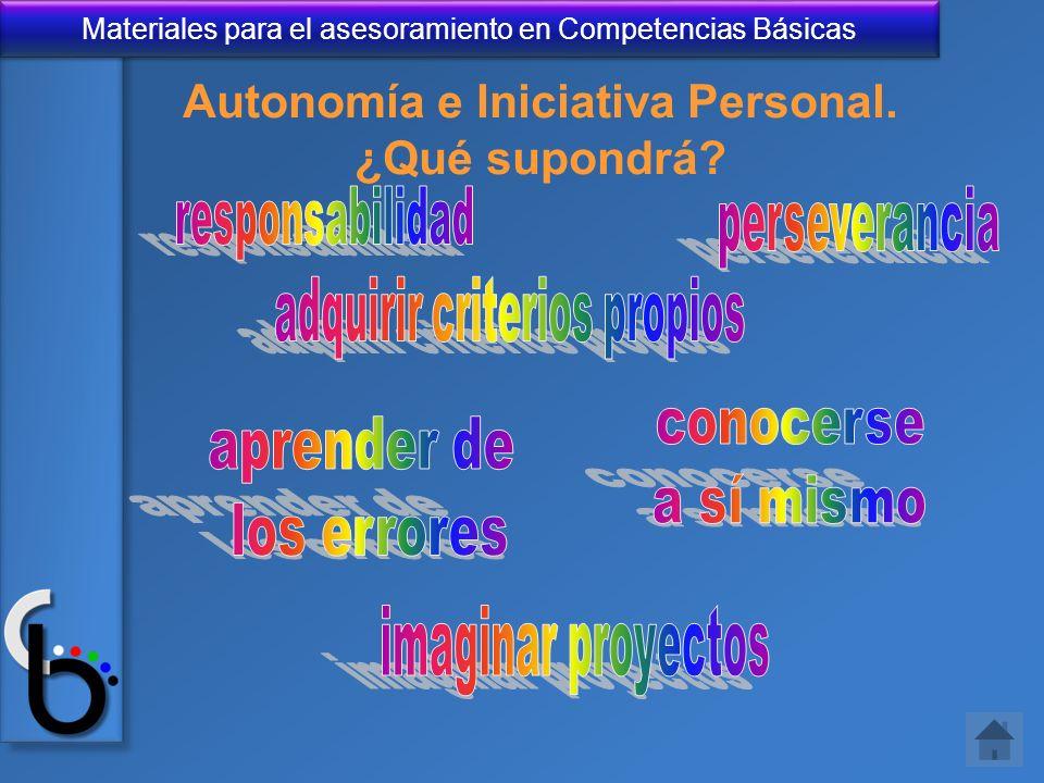 Materiales para el asesoramiento en Competencias Básicas Autonomía e Iniciativa Personal. ¿Qué supondrá?