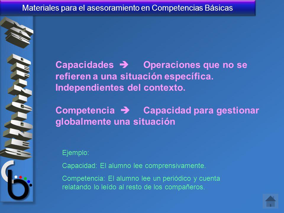 Materiales para el asesoramiento en Competencias Básicas Capacidades Operaciones que no se refieren a una situación específica. Independientes del con