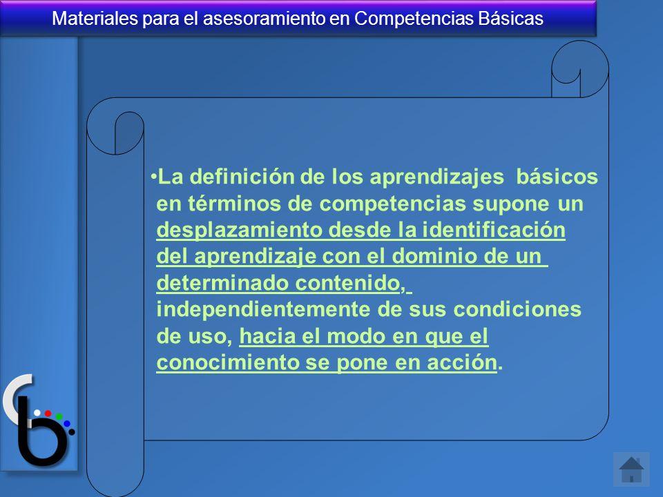 Materiales para el asesoramiento en Competencias Básicas La definición de los aprendizajes básicos en términos de competencias supone un desplazamient