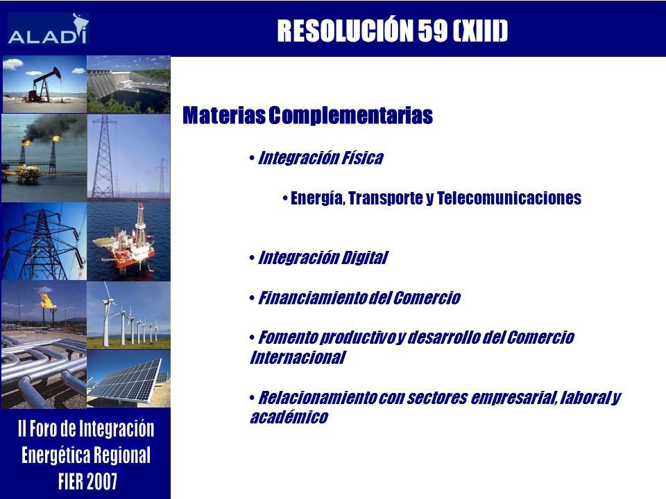 RESOLUCIÓN 59 (XIII) Materias Complementarias Integración Física Energía, Transporte y Telecomunicaciones Integración Digital Financiamiento del Comer
