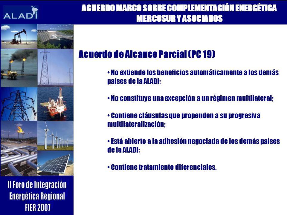 ACUERDO MARCO SOBRE COMPLEMENTACIÓN ENERGÉTICA MERCOSUR Y ASOCIADOS Acuerdo de Alcance Parcial (PC 19) No extiende los beneficios automáticamente a lo