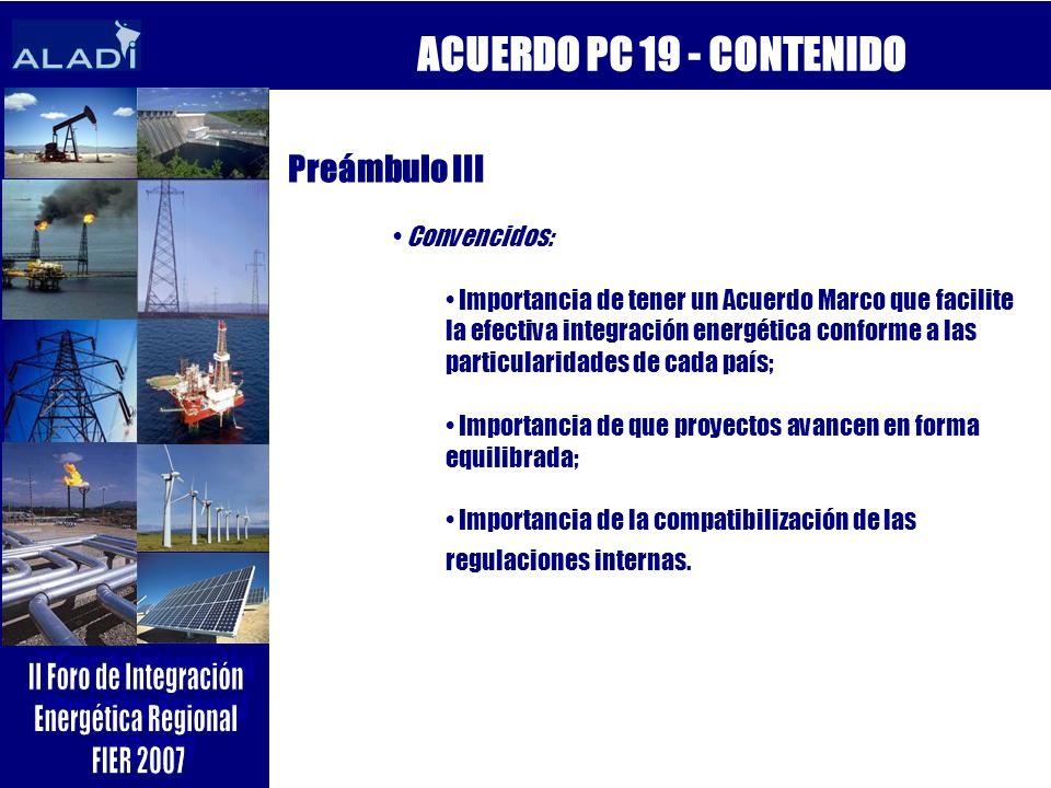 ACUERDO PC 19 - CONTENIDO Preámbulo III Convencidos: Importancia de tener un Acuerdo Marco que facilite la efectiva integración energética conforme a