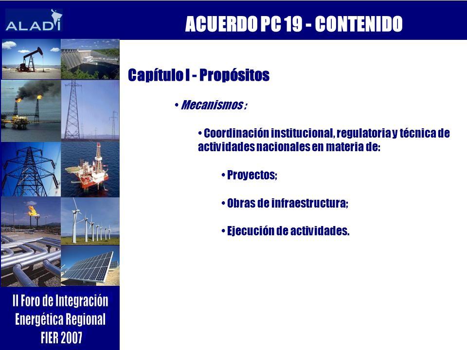 ACUERDO PC 19 - CONTENIDO Capítulo I - Propósitos Mecanismos : Coordinación institucional, regulatoria y técnica de actividades nacionales en materia