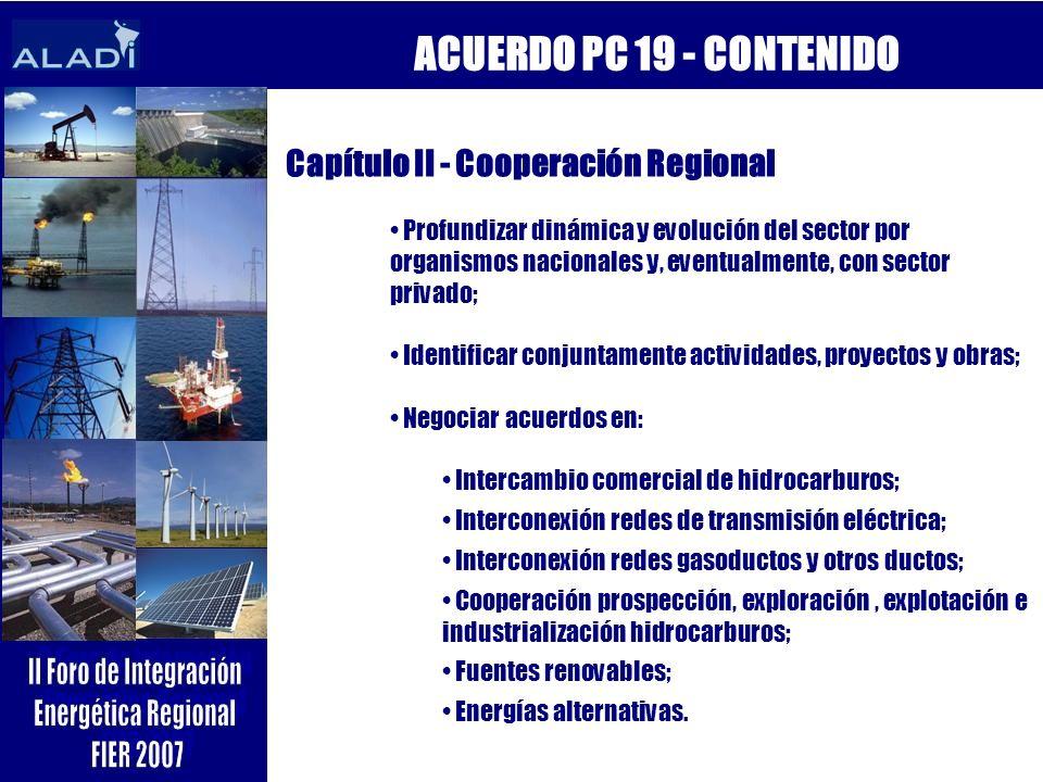 ACUERDO PC 19 - CONTENIDO Capítulo II - Cooperación Regional Profundizar dinámica y evolución del sector por organismos nacionales y, eventualmente, c