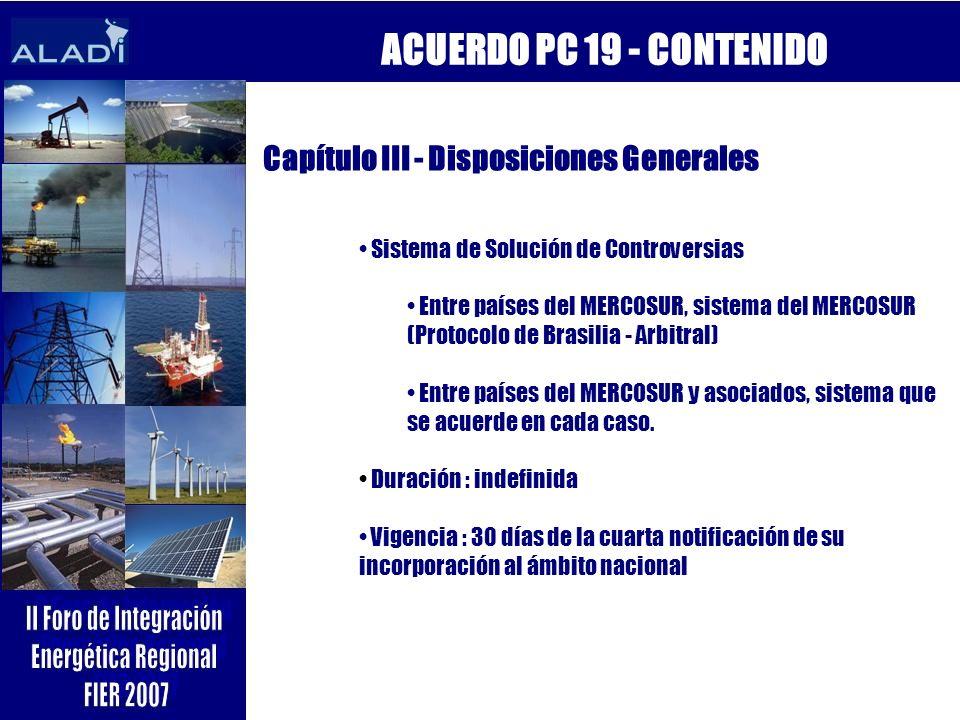 ACUERDO PC 19 - CONTENIDO Capítulo III - Disposiciones Generales Sistema de Solución de Controversias Entre países del MERCOSUR, sistema del MERCOSUR