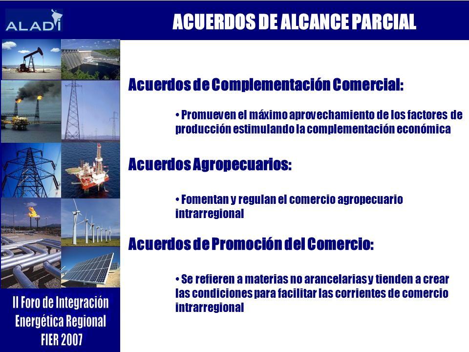 ACUERDOS DE ALCANCE PARCIAL Acuerdos de Complementación Comercial: Promueven el máximo aprovechamiento de los factores de producción estimulando la co