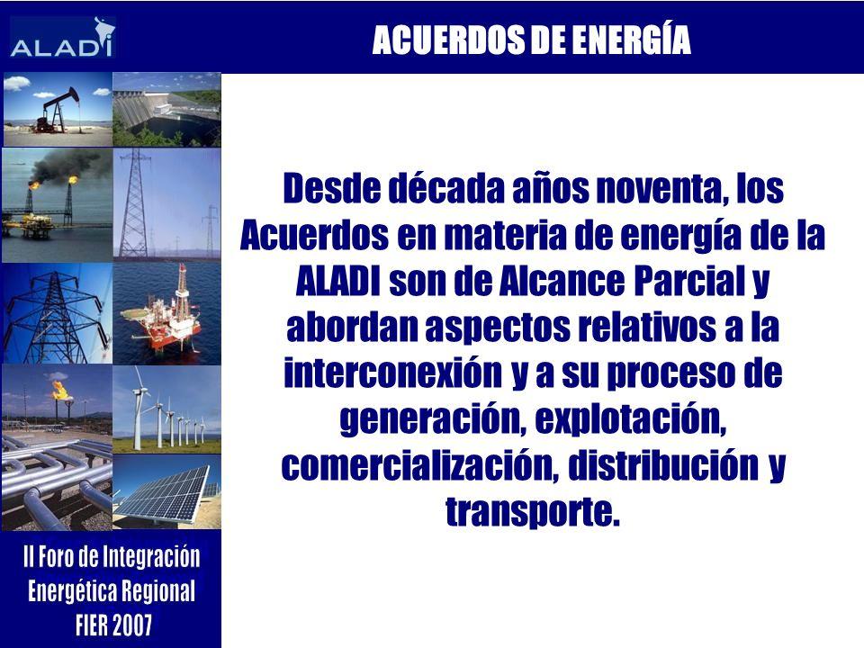 Desde década años noventa, los Acuerdos en materia de energía de la ALADI son de Alcance Parcial y abordan aspectos relativos a la interconexión y a s