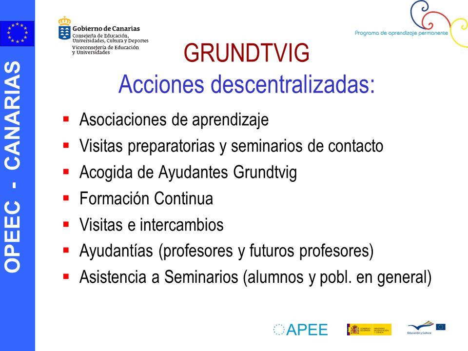 OPEEC - CANARIAS GRUNDTVIG Acciones descentralizadas: Asociaciones de aprendizaje Visitas preparatorias y seminarios de contacto Acogida de Ayudantes