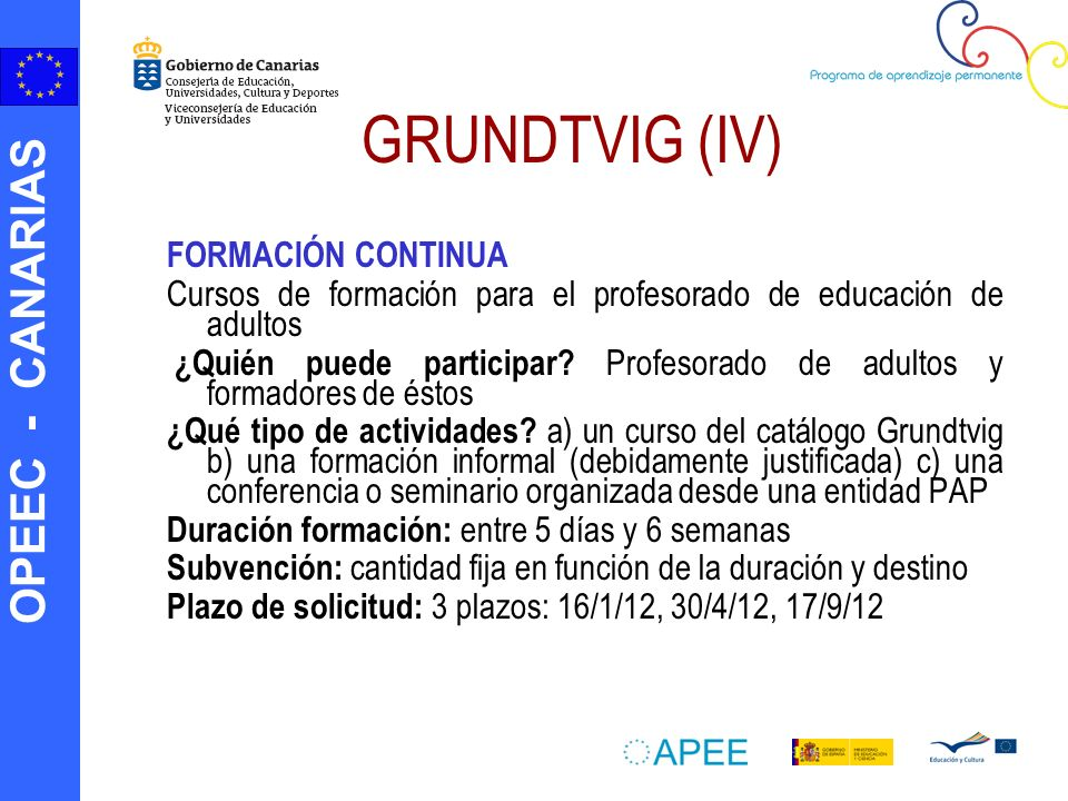 OPEEC - CANARIAS GRUNDTVIG (IV) FORMACIÓN CONTINUA Cursos de formación para el profesorado de educación de adultos ¿Quién puede participar? Profesorad