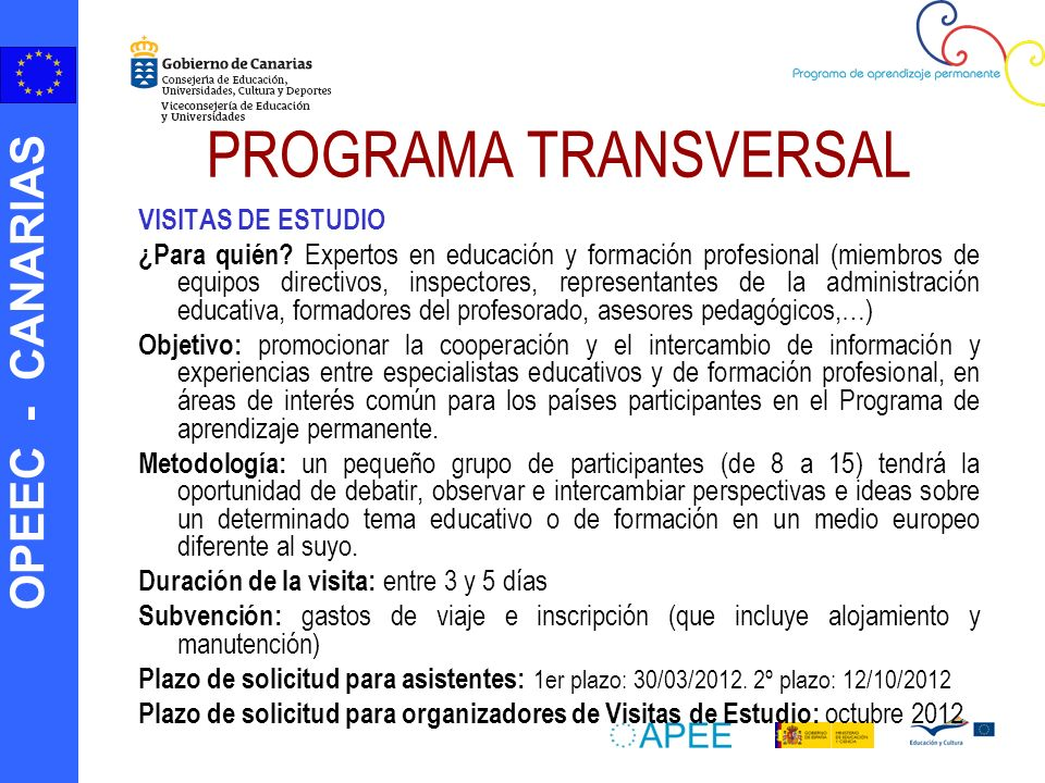 OPEEC - CANARIAS PROGRAMA TRANSVERSAL VISITAS DE ESTUDIO ¿Para quién? Expertos en educación y formación profesional (miembros de equipos directivos, i