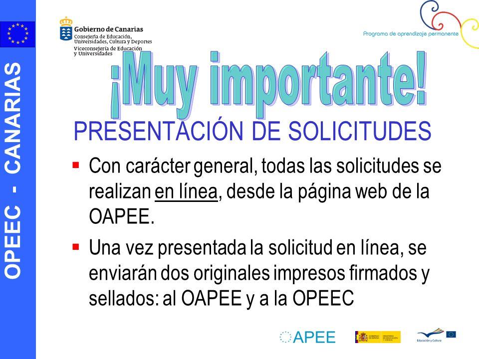OPEEC - CANARIAS PRESENTACIÓN DE SOLICITUDES Con carácter general, todas las solicitudes se realizan en línea, desde la página web de la OAPEE. Una ve