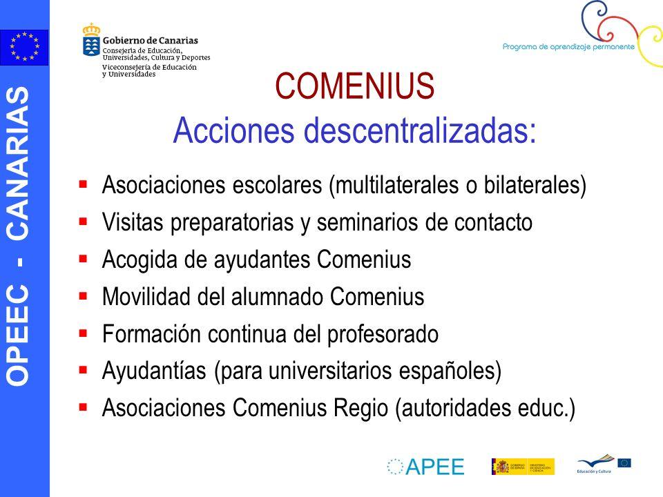 OPEEC - CANARIAS COMENIUS Acciones descentralizadas: Asociaciones escolares (multilaterales o bilaterales) Visitas preparatorias y seminarios de conta