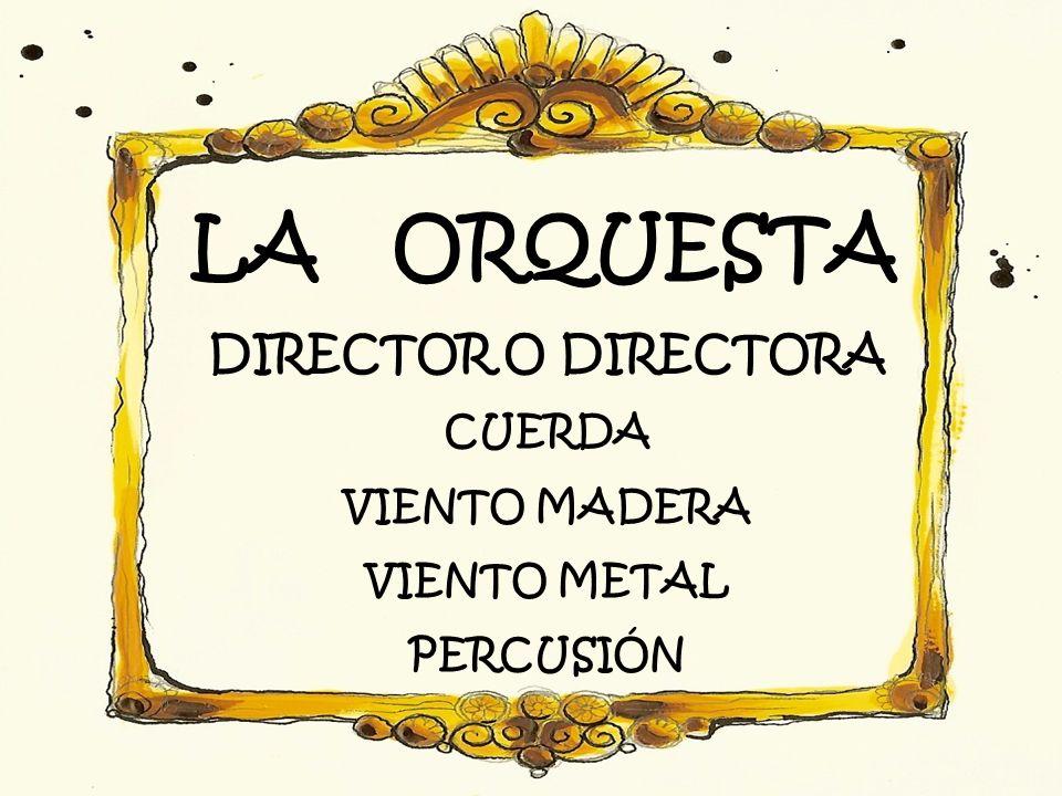 LA ORQUESTA DIRECTOR O DIRECTORA CUERDA VIENTO MADERA VIENTO METAL PERCUSIÓN
