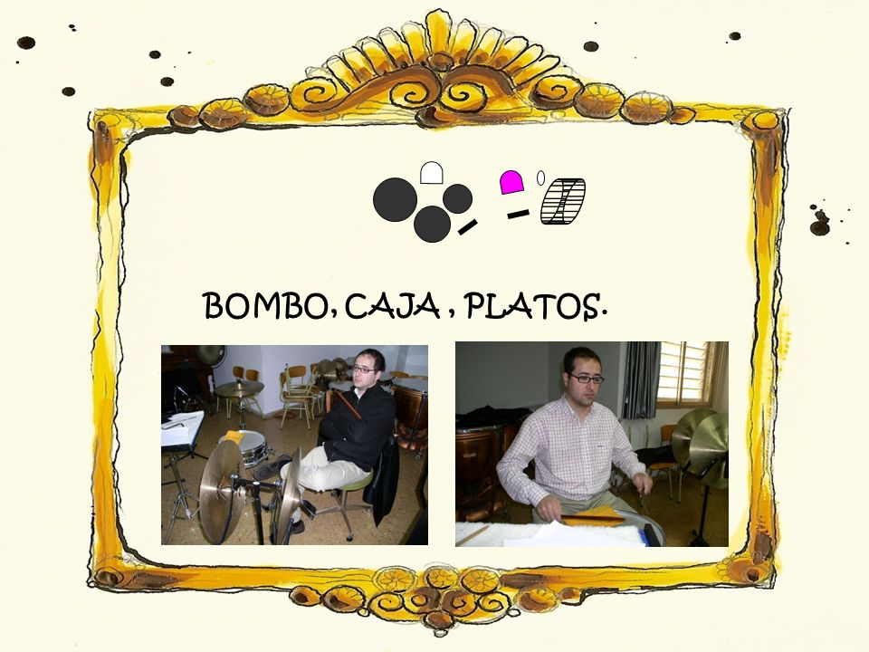 BOMBO, CAJA, PLATOS.