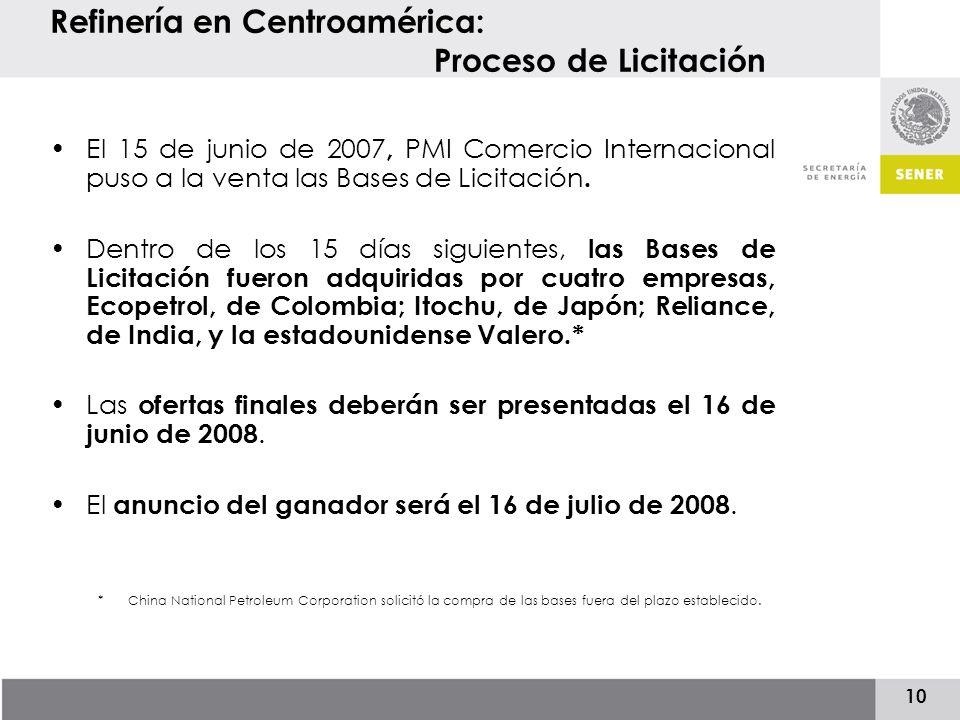10 Refinería en Centroamérica: Proceso de Licitación El 15 de junio de 2007, PMI Comercio Internacional puso a la venta las Bases de Licitación.