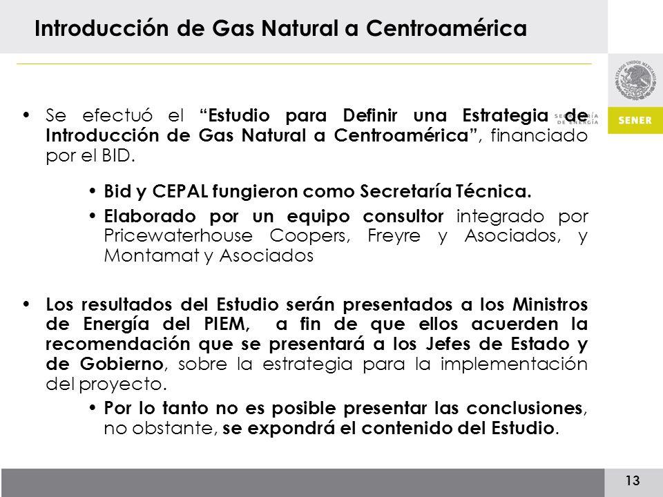 13 Introducción de Gas Natural a Centroamérica Se efectuó el Estudio para Definir una Estrategia de Introducción de Gas Natural a Centroamérica, financiado por el BID.
