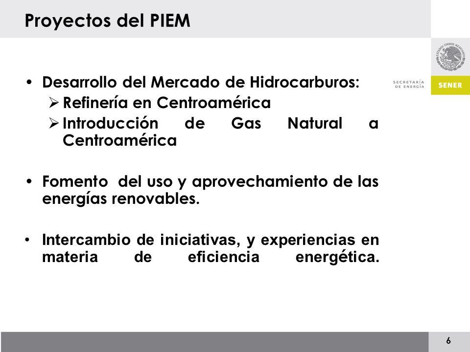 6 Proyectos del PIEM Desarrollo del Mercado de Hidrocarburos: Refinería en Centroamérica Introducción de Gas Natural a Centroamérica Fomento del uso y aprovechamiento de las energías renovables.