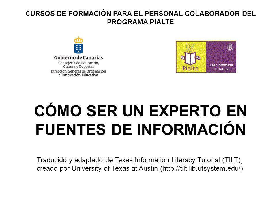 CÓMO SER UN EXPERTO EN FUENTES DE INFORMACIÓN CURSOS DE FORMACIÓN PARA EL PERSONAL COLABORADOR DEL PROGRAMA PIALTE Traducido y adaptado de Texas Infor