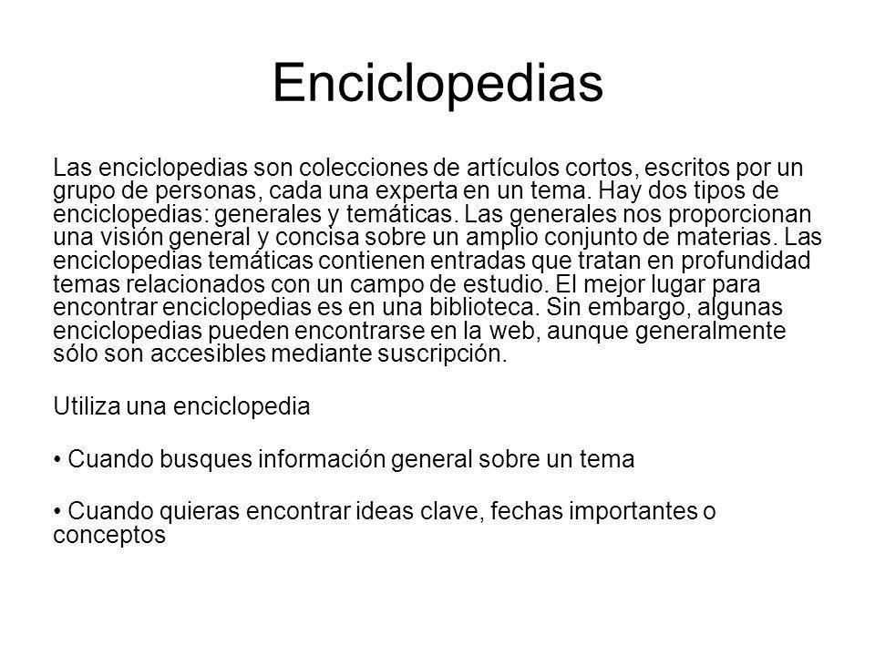 Enciclopedias Las enciclopedias son colecciones de artículos cortos, escritos por un grupo de personas, cada una experta en un tema. Hay dos tipos de