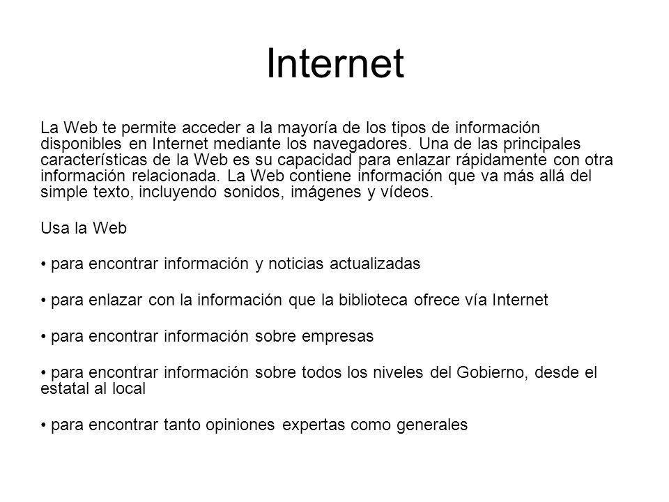 Internet La Web te permite acceder a la mayoría de los tipos de información disponibles en Internet mediante los navegadores. Una de las principales c