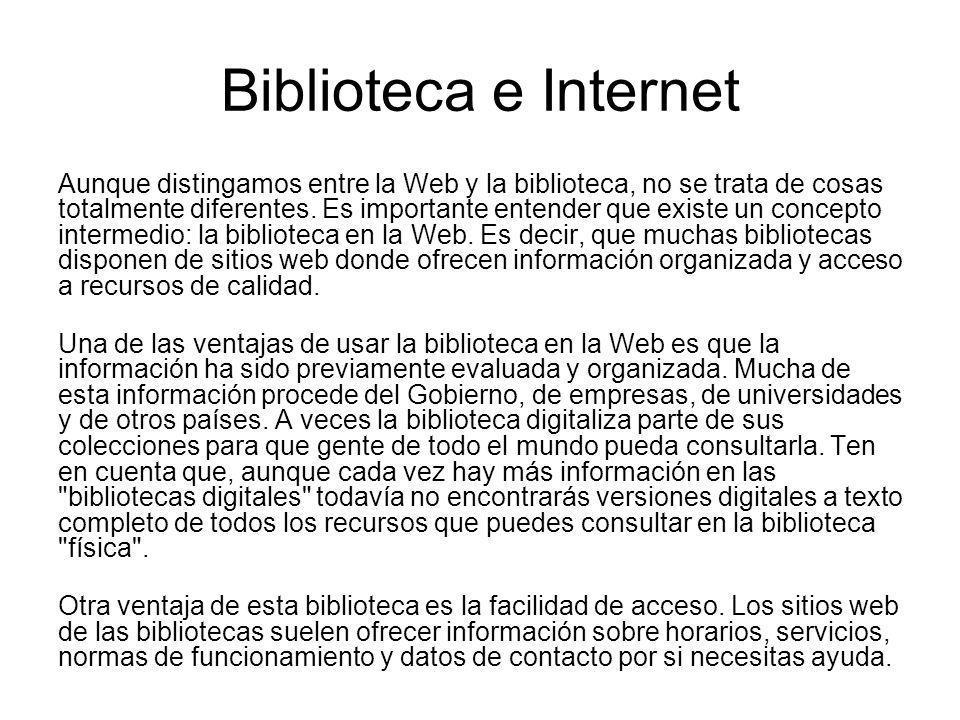 Biblioteca e Internet Aunque distingamos entre la Web y la biblioteca, no se trata de cosas totalmente diferentes. Es importante entender que existe u