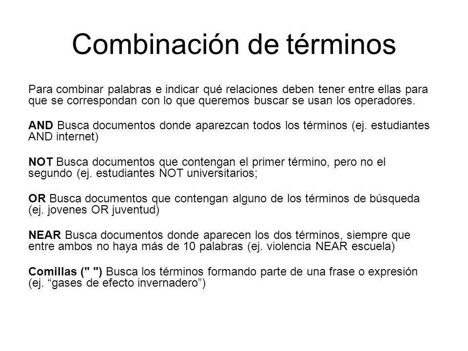 Combinación de términos Para combinar palabras e indicar qué relaciones deben tener entre ellas para que se correspondan con lo que queremos buscar se
