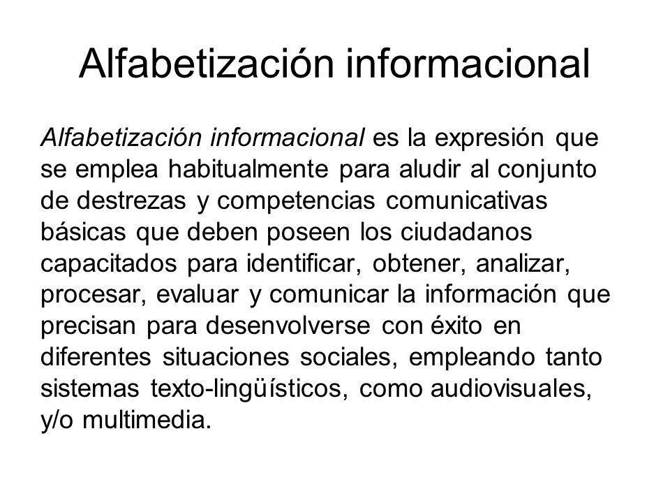 Alfabetización informacional Alfabetización informacional es la expresión que se emplea habitualmente para aludir al conjunto de destrezas y competenc