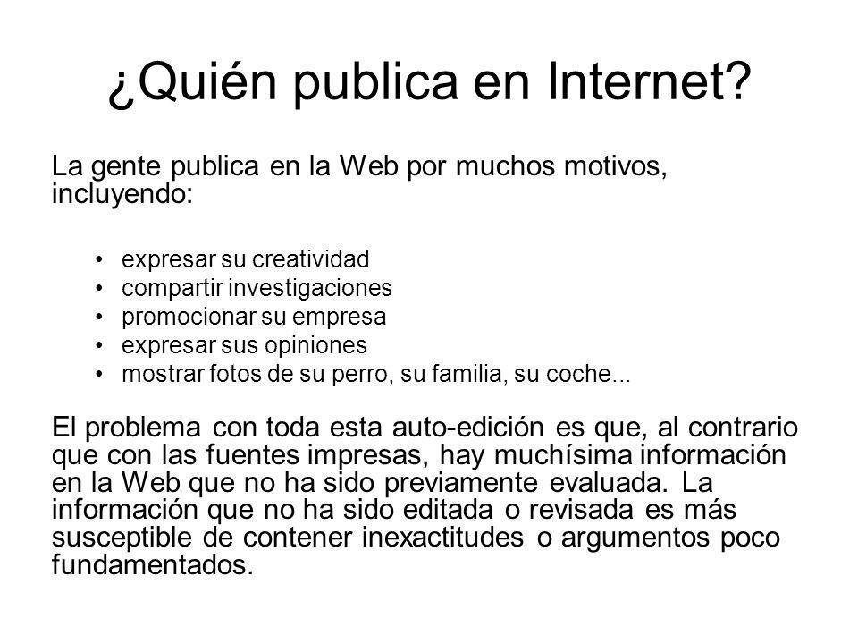 ¿Quién publica en Internet? La gente publica en la Web por muchos motivos, incluyendo: expresar su creatividad compartir investigaciones promocionar s