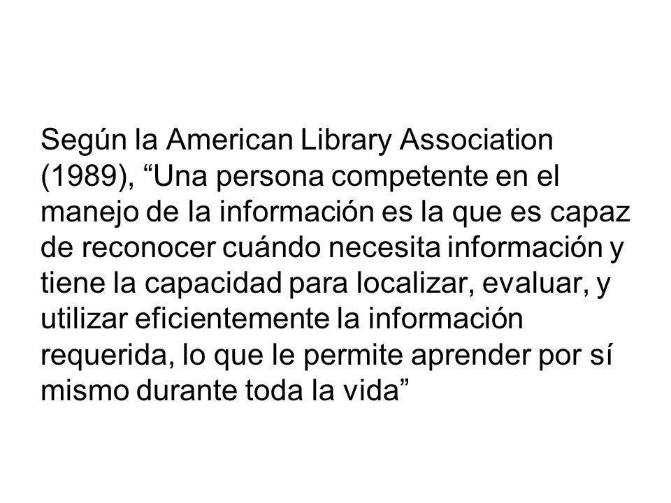 Según la American Library Association (1989), Una persona competente en el manejo de la información es la que es capaz de reconocer cuándo necesita in