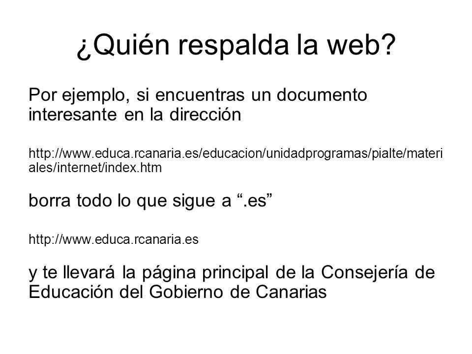¿Quién respalda la web? Por ejemplo, si encuentras un documento interesante en la dirección http://www.educa.rcanaria.es/educacion/unidadprogramas/pia