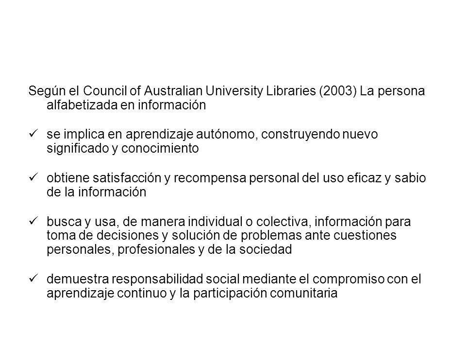 Según el Council of Australian University Libraries (2003) La persona alfabetizada en información se implica en aprendizaje autónomo, construyendo nue