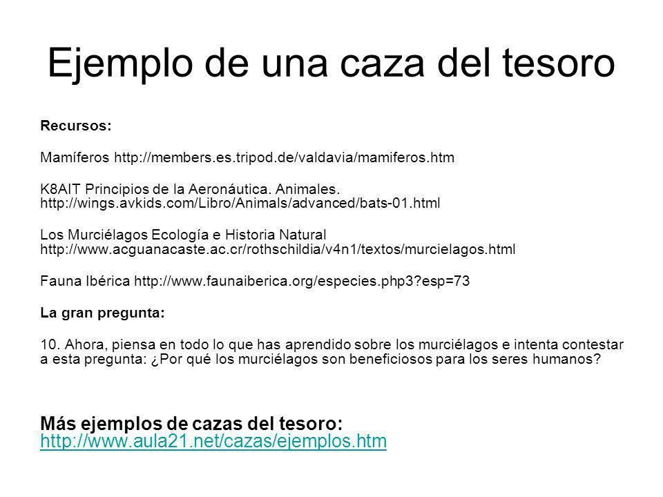 Ejemplo de una caza del tesoro Recursos: Mamíferos http://members.es.tripod.de/valdavia/mamiferos.htm K8AIT Principios de la Aeronáutica. Animales. ht