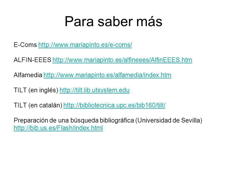 Para saber más E-Coms http://www.mariapinto.es/e-coms/http://www.mariapinto.es/e-coms/ ALFIN-EEES http://www.mariapinto.es/alfineees/AlfinEEES.htmhttp
