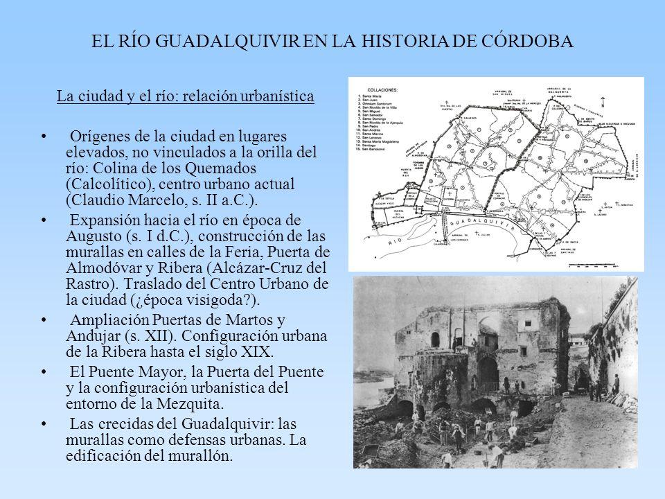 EL RÍO GUADALQUIVIR EN LA HISTORIA DE CÓRDOBA La ciudad y el río: relación urbanística Orígenes de la ciudad en lugares elevados, no vinculados a la o